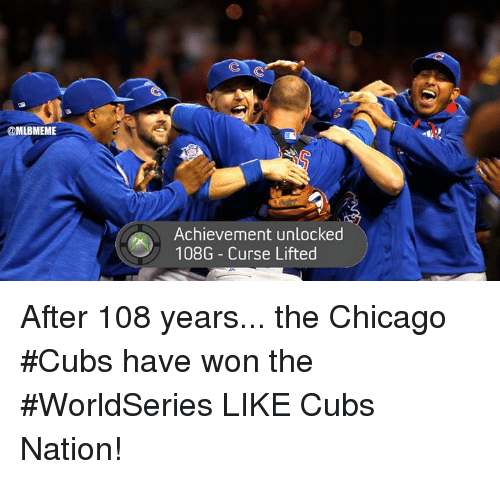 Chicago Cubs: @MLBMEME  Achievement unlocked  108G Curse Lifted After 108 years... the Chicago #Cubs have won the #WorldSeries  LIKE Cubs Nation!