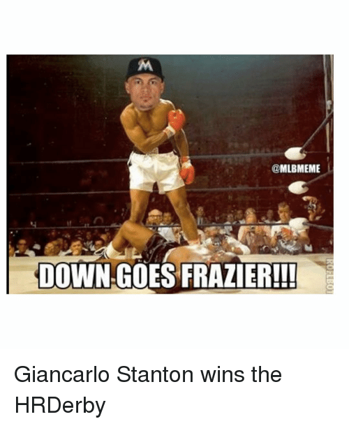 Down Goes Frazier: @MLBMEME  DOWN GOES FRAZIER!!! Giancarlo Stanton wins the HRDerby