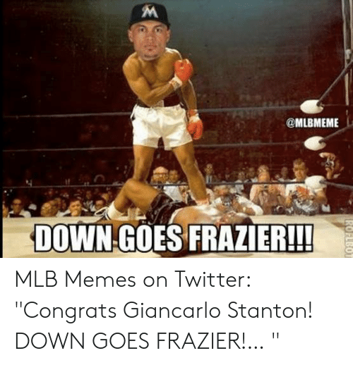 """Down Goes Frazier: @MLBMEME  DOWN GOES FRAZIER!!  ROFLBO MLB Memes on Twitter: """"Congrats Giancarlo Stanton! DOWN GOES FRAZIER!… """""""