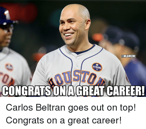 Mlb, Strong, and Carlos Beltran: @MLBMEME  STRONG  CONGRATS ONAGREAT CAREER! Carlos Beltran goes out on top! Congrats on a great career!