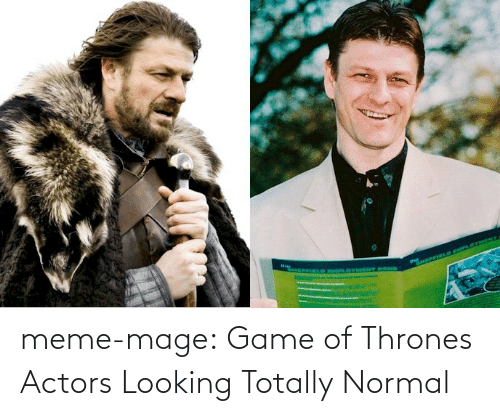 meme: MLD EMPLOVMENT BOND  SNPLOYAMENT meme-mage:  Game of Thrones Actors Looking Totally Normal