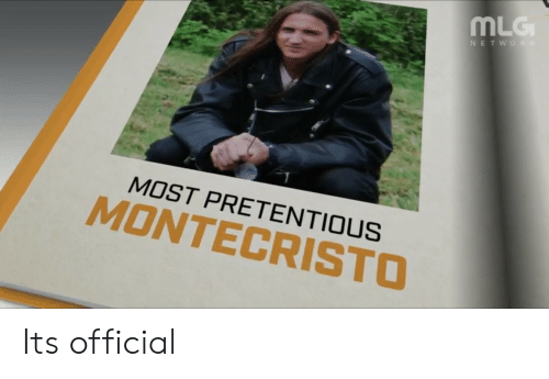mlg: MLG  MOST PRETENTIOUS  MONTECRISTO Its official