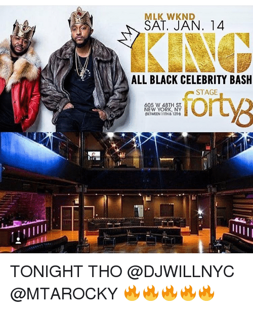 Memes, Celebrities, and 🤖: MLK WKND  SAT, JAN, 14  ALL BLACK CELEBRITY BASH  STAGE  605 W 48TH ST  NEW YORK, NY  (BETVNEEN 11TH& 12TH TONIGHT THO @DJWILLNYC @MTAROCKY 🔥🔥🔥🔥🔥