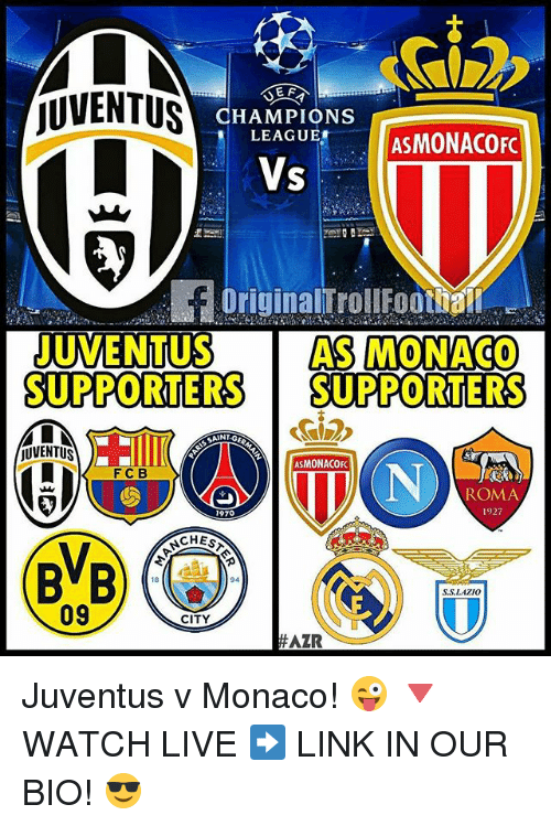 Memes, Champions League, and Juventus: MLN  jUVENTUS  EF  CHAMPIONS  LEAGUE!  ASMONACOFC  Vs  OriginalTrollFootball  JUVENTUS AS MONACO  SUPPORTERS SUPPORTERS  SAINT-G  OUVENTUS  ASMONACOFc  F C B  ROMA  1927  1970  CHEST  94  LAZIO  09  CITY  AZR Juventus v Monaco! 😜 🔻WATCH LIVE ➡️ LINK IN OUR BIO! 😎
