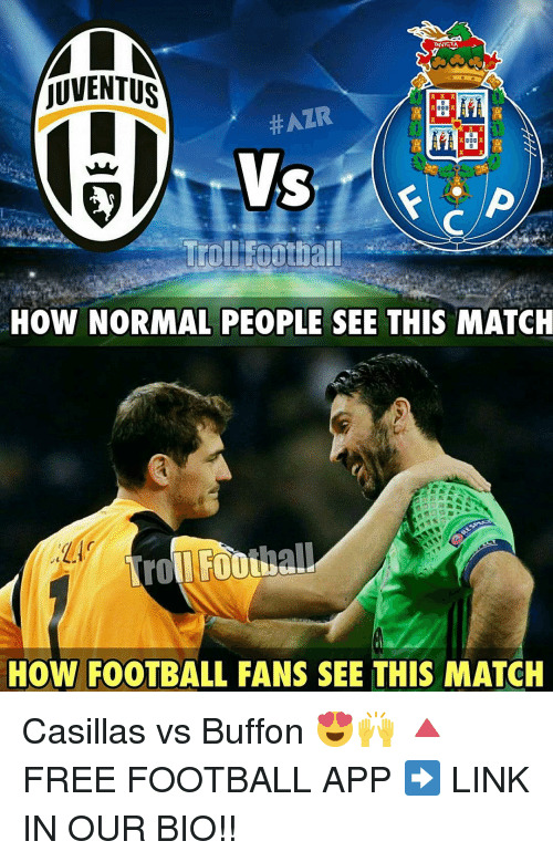 Ã…‹Ã…‹Ã…‹: MLN  WNICTA  JUVENTUS  A A A  HAZR  HOW NORMAL PEOPLE SEE THIS MATCH  HOW FOOTBALL FANS SEE THIS MATCH Casillas vs Buffon 😍🙌 🔺FREE FOOTBALL APP ➡️ LINK IN OUR BIO!!