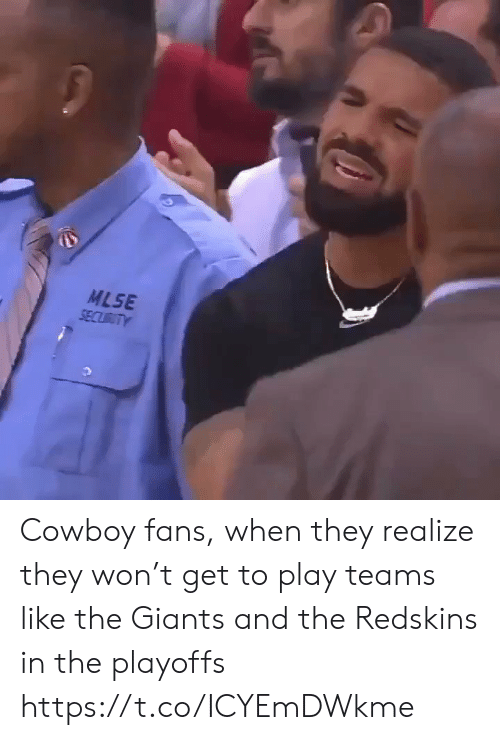 Cowboy: MLSE  SECURITY Cowboy fans, when they realize they won't get to play teams like the Giants and the Redskins in the playoffs https://t.co/ICYEmDWkme