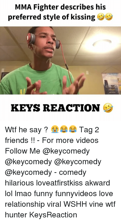 Friends, Funny, and Lmao: MMA Fighter describes his  preferred style of kissing  CIROC  KEYS REACTION Wtf he say ? 😭😂😂 Tag 2 friends !! - For more videos Follow Me @keycomedy @keycomedy @keycomedy @keycomedy - comedy hilarious loveatfirstkiss akward lol lmao funny funnyvideos love relationship viral WSHH vine wtf hunter KeysReaction