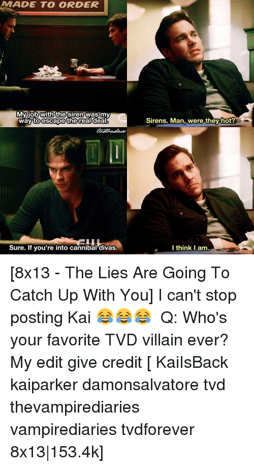 Sirening: MMADE TO ORDER  My job with the Siren was my  way to escape  realdeali  Sure. If you're into cannibal divas.  Sirens. Man, were they hot?  I think I am. [8x13 - The Lies Are Going To Catch Up With You] I can't stop posting Kai 😂😂😂 ⠀ Q: Who's your favorite TVD villain ever? ⠀ My edit give credit [ KaiIsBack kaiparker damonsalvatore tvd thevampirediaries vampirediaries tvdforever 8x13|153.4k]