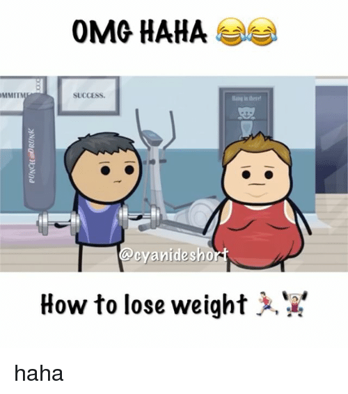 how to lose weight: MMIT  OMG HAHA  SUCCESS.  there  cyanide short  How to lose weight haha