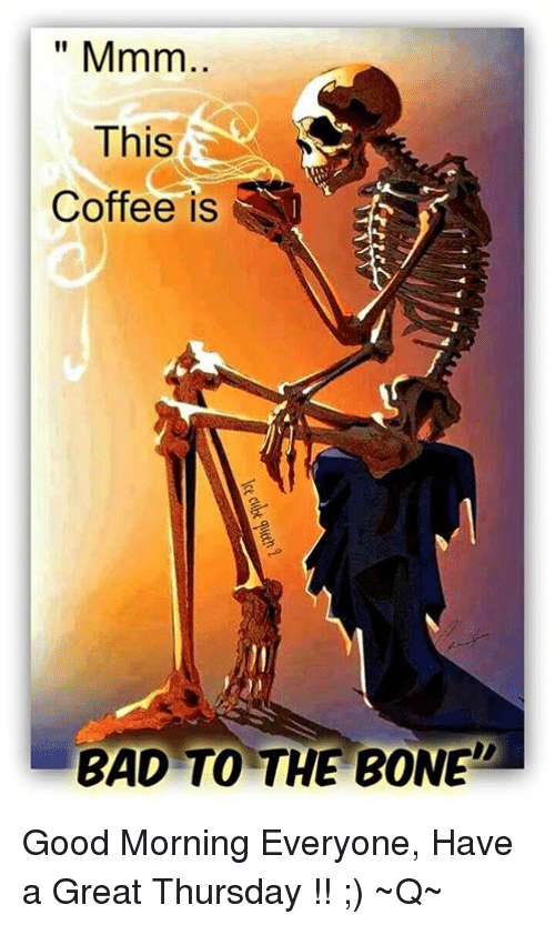 Inappropriate Good Morning Meme : Mmm this coffee is bad to the bone good morning everyone