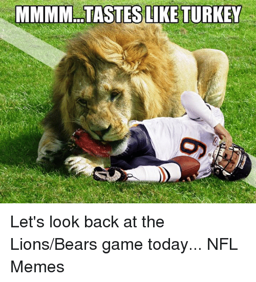 NFL: MMMM TASTES LIKE TURKEY Let's look back at the Lions/Bears game today...  NFL Memes
