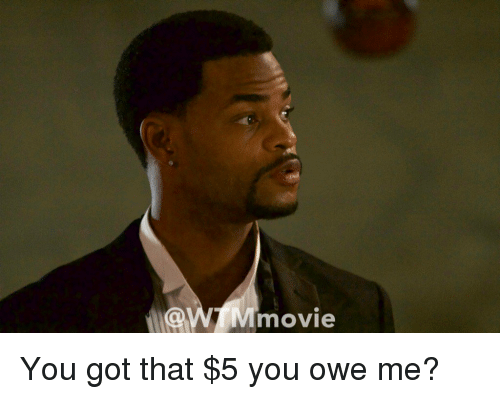 Funny You Owe Me Memes Of 2017 On Sizzle