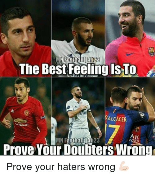 Memes, 🤖, and Hater: MN Football Al 128  The Best Feeling IS TO  ALCACER  AK  MN F  Prove Your Doubters Wrong Prove your haters wrong 💪🏻