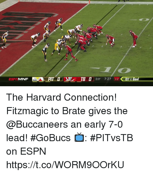 Espn, Memes, and Goal: MNF  1ST 7:27 12 1ST & Goal The Harvard Connection!  Fitzmagic to Brate gives the @Buccaneers an early 7-0 lead! #GoBucs  📺: #PITvsTB on ESPN https://t.co/WORM9OOrKU