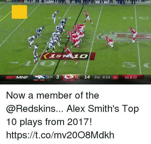 Memes, Washington Redskins, and 🤖: MNF  DEN 3  KC 14 2ND 8:24 06 1st & 10 Now a member of the @Redskins...  Alex Smith's Top 10 plays from 2017! https://t.co/mv20O8Mdkh