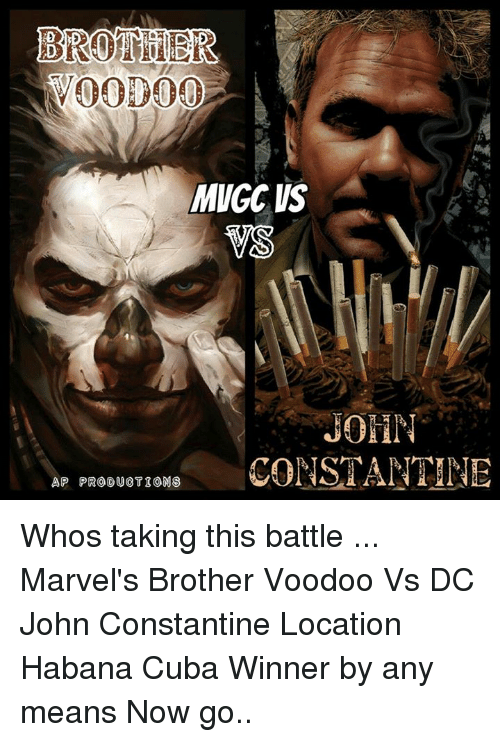 john constantine: MNGC US  JOHN  AP PRODUCTIONS  CONSTANTINE Whos taking this battle ... Marvel's  Brother Voodoo  Vs DC John Constantine Location Habana Cuba Winner by any means Now go..