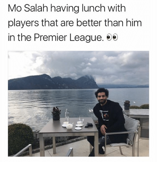 Memes, Premier League, and 🤖: Mo Salah having lunch with  players that are better than hinm  in the Premier League. 9e