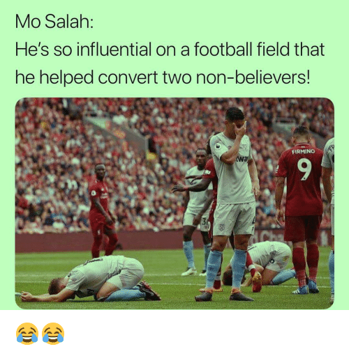 Football, Memes, and 🤖: Mo Salah:  He's so influential on a football field that  he helped convert two non-believers!  FIRMINO 😂😂