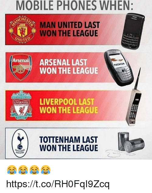 Arsenal, Soccer, and Liverpool F.C.: MOBILE PHONES WHEN:  CHEST  MAN UNITED LAST  WON THE LEAGUE  UNITED  Arsenall ARSENAL LAST  NOKIA  WON THE LEAGUE  ERPOOL LAST  WON THE LEAGUE  LIVERPOOL  OOTBALLSciu  TOTTENHAM LAST  WON THE LEAGUE 😂😂😂😂 https://t.co/RH0FqI9Zcq