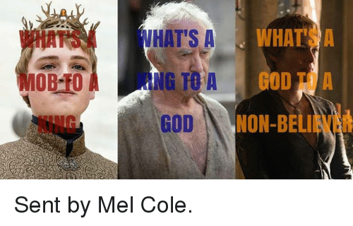 Game of Thrones and God: MOBO  WHATSA  HAT'S A  GOD  GOD  NON-BELI Sent by Mel Cole.