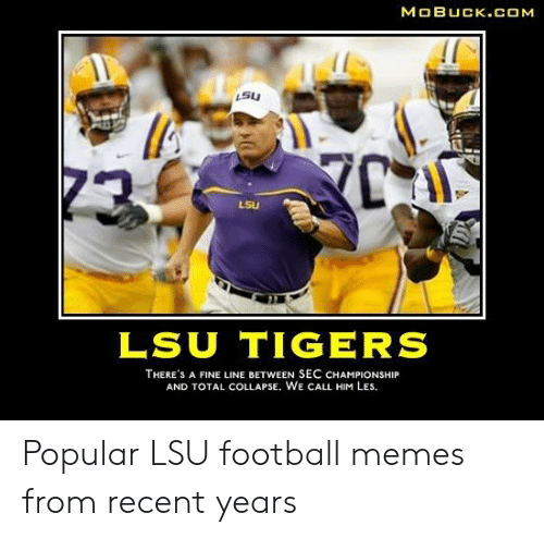 lsu tigers: MOBUCK.COM  L5U  LSU  LSU TIGERS  THERE'S A FINE LINE BETWEEN SEC CHAMPIONSHIP  AND TOTAL COLLAPSE, WE CALL HIM LEs. Popular LSU football memes from recent years