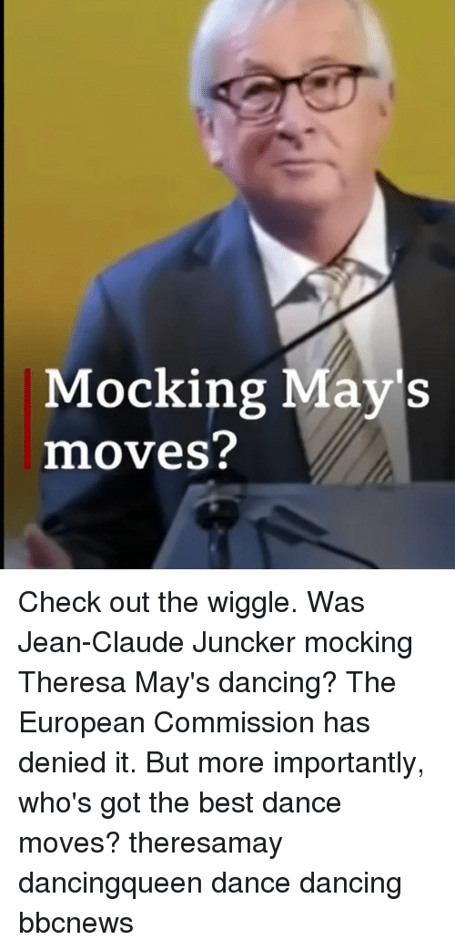 wiggle: Mocking May's  moves? Check out the wiggle. Was Jean-Claude Juncker mocking Theresa May's dancing? The European Commission has denied it. But more importantly, who's got the best dance moves? theresamay dancingqueen dance dancing bbcnews