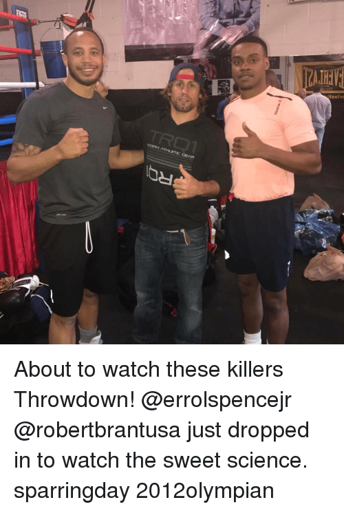 Memes, Science, and Athletics: MODERN ATHLETIC GEAR  desire About to watch these killers Throwdown! @errolspencejr @robertbrantusa just dropped in to watch the sweet science. sparringday 2012olympian