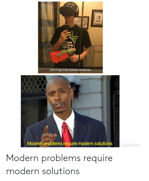 Problems Require: Modern problems require modern solutions