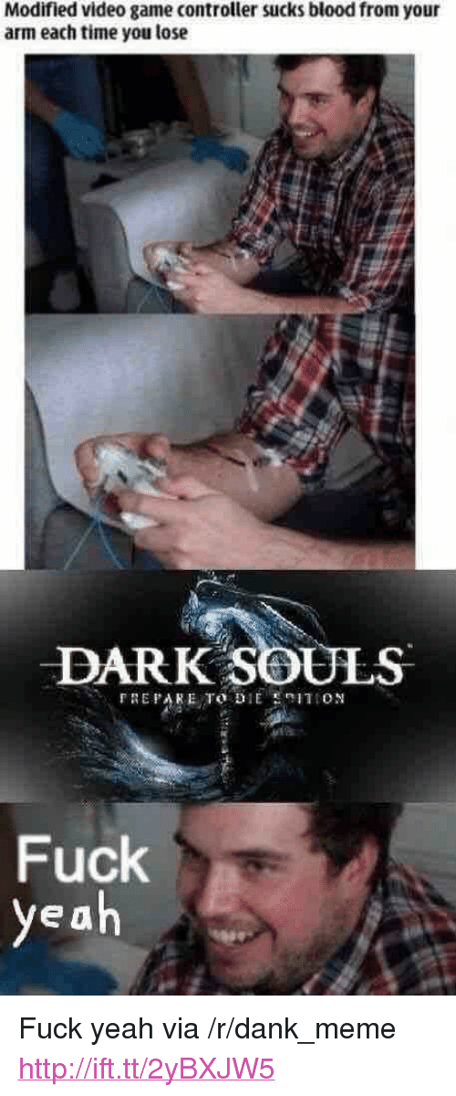 """Dank, Meme, and Yeah: Modified video game controller sucks blood from your  arm each time you lose  DARK SOULS  REPARE TO DIE ITION  Fuck  yeah <p>Fuck yeah via /r/dank_meme <a href=""""http://ift.tt/2yBXJW5"""">http://ift.tt/2yBXJW5</a></p>"""