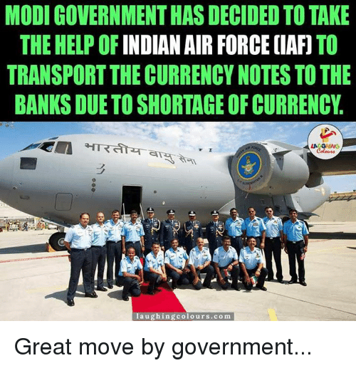 Air Force, Bank, and Banks: MODIGOVERNMENTHAS DECIDED TO TAKE  THE HELP OF  INDIAN AIR FORCE IAFI  TO  TRANSPORT THE CURRENCY NOTES TO THE  BANKS DUE TO SHORTAGE OF CURRENCY  LA GHNG  laughing colours.com Great move by government...