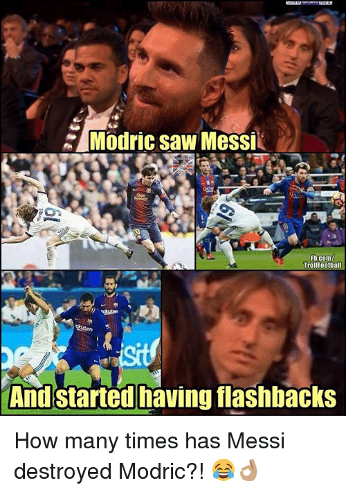 How Many Times, Memes, and Saw: Modric saw Messi  Fb.com/  TrollFootball  And started having flashbacks How many times has Messi destroyed Modric?! 😂👌🏽