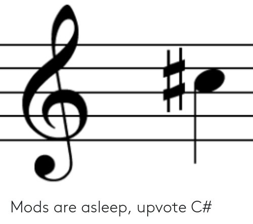 Upvote: Mods are asleep, upvote C#