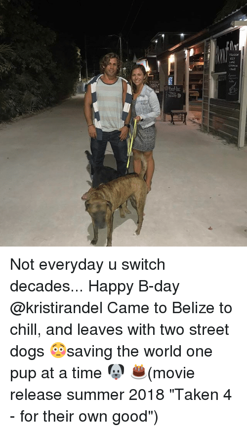 """belize: Moen  an Not everyday u switch decades... Happy B-day @kristirandel Came to Belize to chill, and leaves with two street dogs 😳saving the world one pup at a time 🐶 🎂(movie release summer 2018 """"Taken 4 - for their own good"""")"""