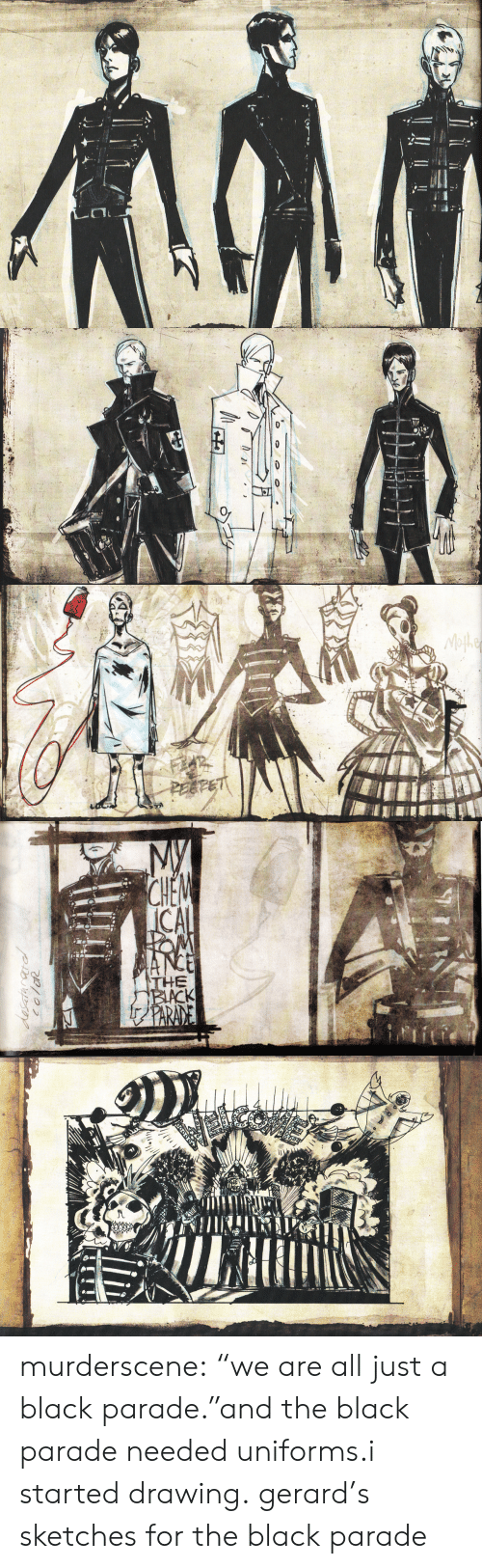 "Parade: Mofhe  PEEFET   My  CHEM  ICAL  OM  MANCE  THE  BIACK  fPARANE  desatarardl  coloR murderscene:  ""we are all just a black parade.""and the black parade needed uniforms.i started drawing. gerard's sketches for the black parade"