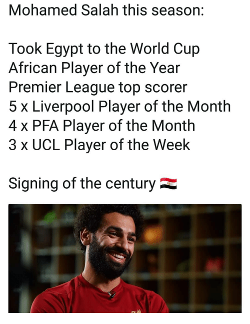player of the year: Mohamed Salah this season:  Took Egypt to the World Cup  African Player of the Year  Premier League top scorer  5 x Liverpool Player of the Month  4 x PFA Player of the Month  3 x UCL Player of the Week  Signing of the century