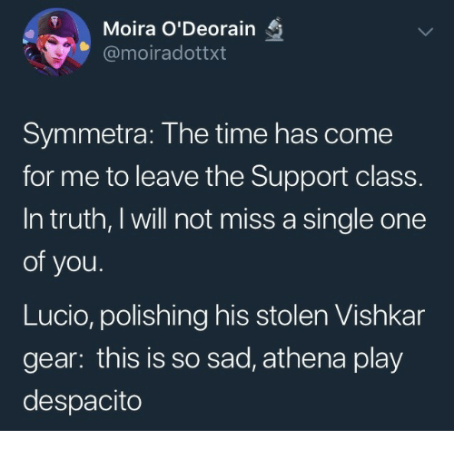 polishing: Moira O'Deorain  @moiradottxt  Symmetra: The time has come  for me to leave the Support class.  In truth, I will not miss a single one  of you.  Lucio, polishing his stolen Vishkar  gear: this is so sad, athena play  despacito