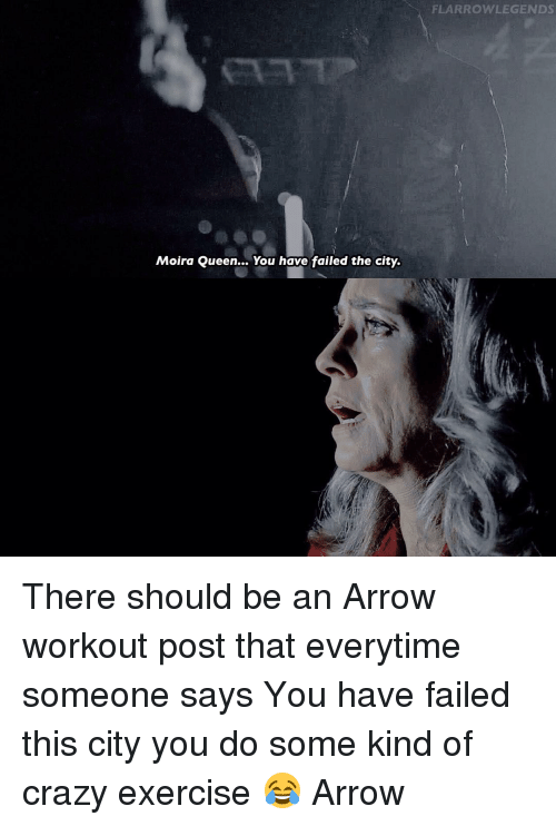 You Have Failed This City: Moira Queen... You have failed the city.  FLARROWLEGENDS There should be an Arrow workout post that everytime someone says You have failed this city you do some kind of crazy exercise 😂 Arrow
