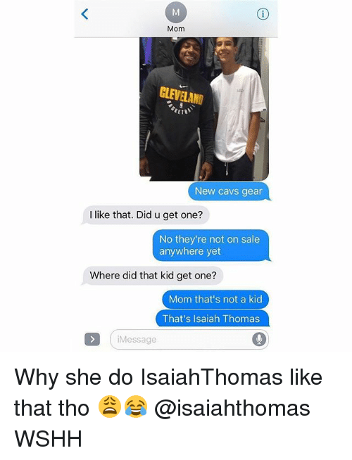 Saled: Mom  CLEVELAND  New cavs gear  I like that. Did u get one?  No they're not on sale  anywhere yet  Where did that kid get one?  Mom that's not a kid  That's Isaiah Thomas  Message Why she do IsaiahThomas like that tho 😩😂 @isaiahthomas WSHH