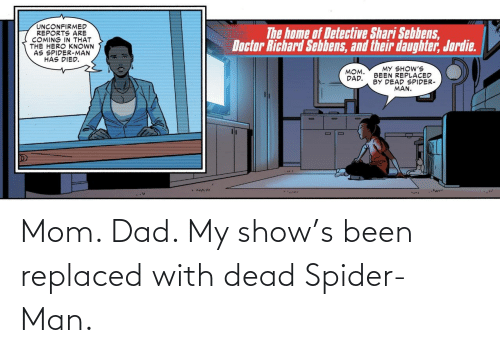 SpiderMan: Mom. Dad. My show's been replaced with dead Spider-Man.