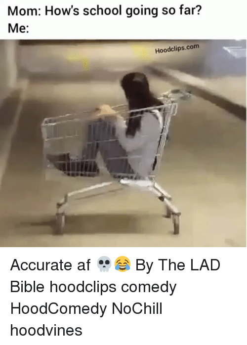 Funny, School, and Bible: Mom: How's school going so far?  Me:  Hoodclips com Accurate af 💀😂 By The LAD Bible hoodclips comedy HoodComedy NoChill hoodvines