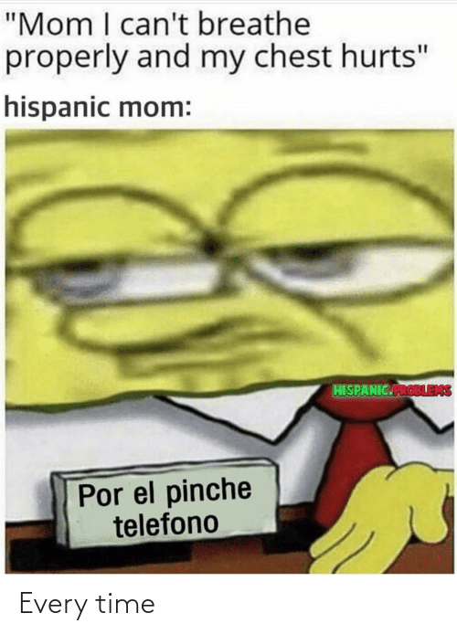 "I Cant Breathe: ""Mom I can't breathe  properly and my chest hurts""  hispanic mom:  HISPANIC.PROBLEMS  Por el pinche  telefono Every time"