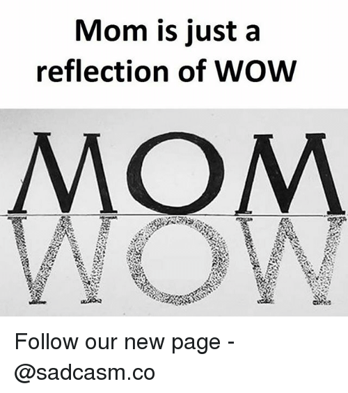 Memes, Wow, and Mom: Mom is just a  reflection of WOW Follow our new page - @sadcasm.co