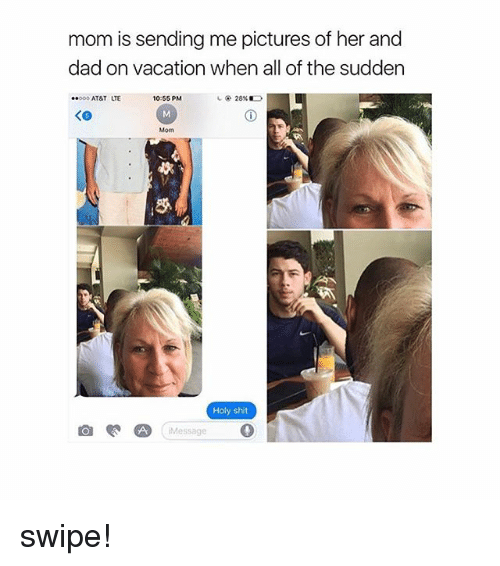Dad, Memes, and Shit: mom is sending me pictures of her and  dad on vacation when all of the sudden  ..ooo AT&T LTE  10:55 PM  Holy shit  A Message swipe!
