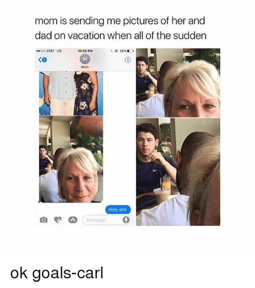 Dad, Goals, and Memes: mom is sending me pictures of her and  dad on vacation when all of the sudden  ..ooo AT&T LTE 10:55 PM  26%  Holy shit  CA Message ok goals-carl