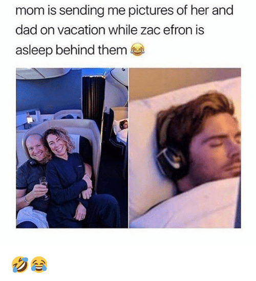 Dad, Memes, and Zac Efron: mom is sending me pictures of her and  dad on vacation while zac efron is  asleep behind them 🤣😂