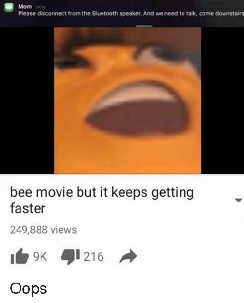 Bee Movie But: Mom  Please disconnect from the Bluetooth speaker. And we need to talk, come downstairs  bee movie but it keeps getting  faster  249,888 views  9 216 Oops