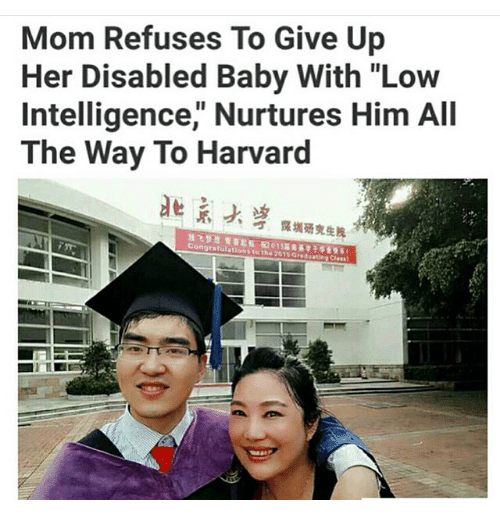 "Memes, Harvard, and Mom: Mom Refuses To Give Up  Her Disabled Baby With Low  Intelligence,"" Nurtures Him All  The Way To Harvard  de"