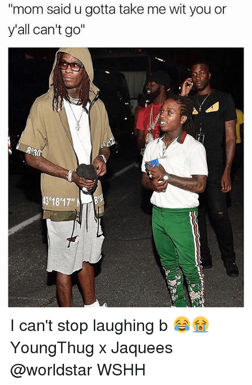 """Memes, Worldstar, and Wshh: """"mom said u gotta take me wit you or  y'all can't go""""  3918'17"""" I can't stop laughing b 😂😭 YoungThug x Jaquees @worldstar WSHH"""