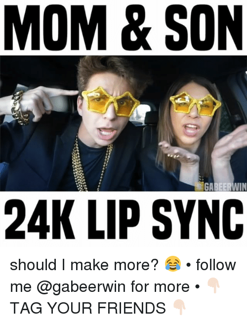 lip-sync: MOM & SON  GA  IN  24K LIP SYNC should I make more? 😂 • follow me @gabeerwin for more • 👇🏻 TAG YOUR FRIENDS 👇🏻