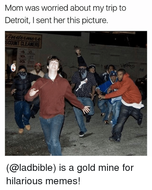 Detroit, Funny, and Meme: Mom was worried about my trip to  Detroit, I sent her this picture.  SCOUNT CLEANERS (@ladbible) is a gold mine for hilarious memes!